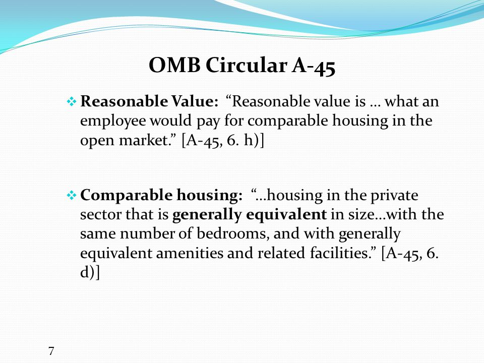 OMB Circular A-45 Reasonable Value: Reasonable value is … what an employee would pay for comparable housing in the open market. [A-45, 6. h)]